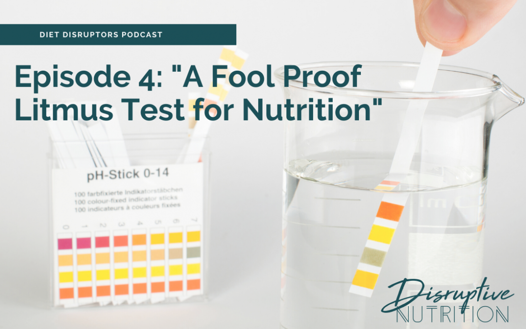 Episode 4: A Fool Proof Litmus Test for Nutrition