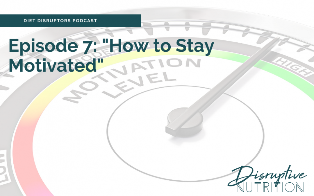 Episode 7: How to Stay Motivated