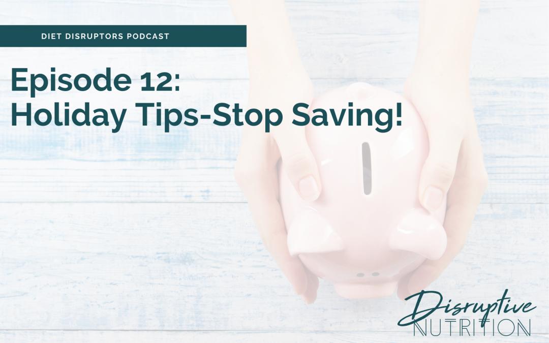 Episode 12: Holiday Tips: No Saving Up!