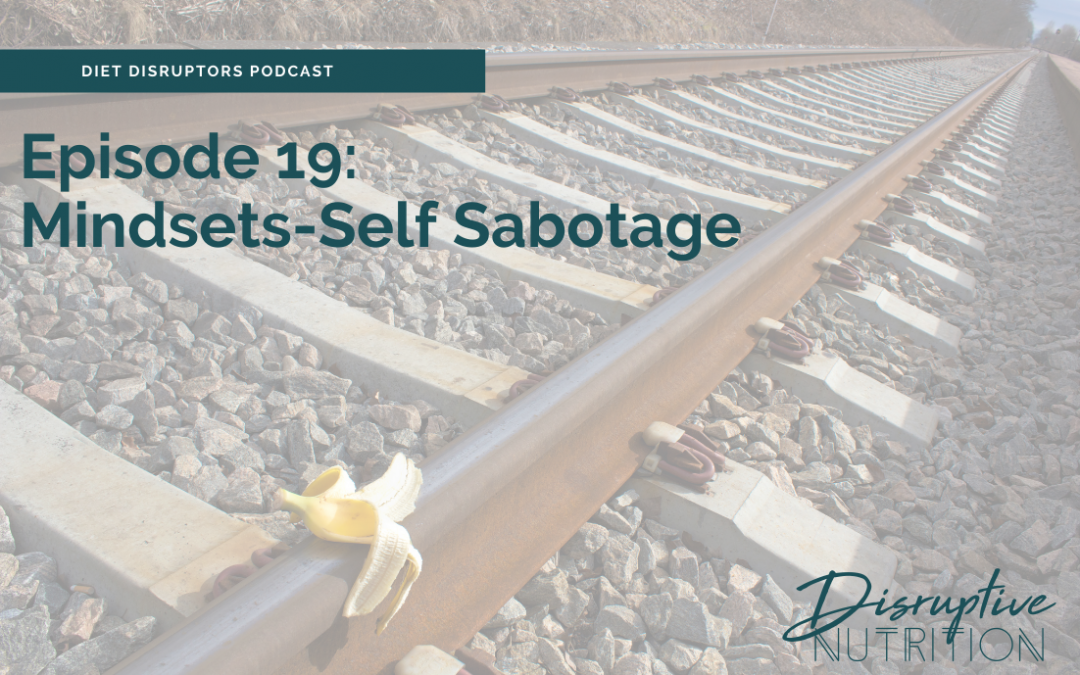 Episode19: Why We Self Sabotage and How to Stop